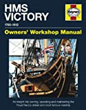 HMS Victory Manual 1765-1812: An Insight into Owning, Operating and Maintaining the Royal Navy's Oldest and Most Famous (Haynes Owners' Workshop Manuals)