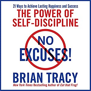 No Excuses!: The Power of Self-Discipline for Success in Your Life | [Brian Tracy]