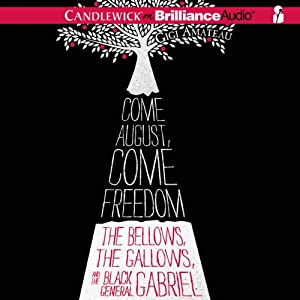 Come August, Come Freedom: The Bellows, The Gallows, and The Black General Gabriel | [Gigi Amateau]