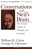Conversations with Neil's Brain: The Neural Nature of Thought and Language (0201483378) by Calvin, William H.; Ojemann, George A.