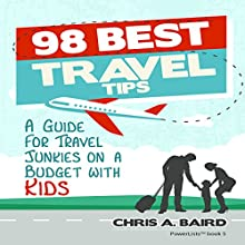 98 Best Travel Tips: A Guide for Travel Junkies on a Budget with Kids Audiobook by Chris A. Baird Narrated by Evan Harris