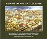 Matthew Morris Visions of Ancient Leicester: Reconstructing Life in the Roman and Medieval Town from the Archaeology of Highcross Leicester Excavations