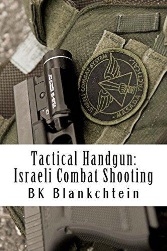Tactical Handgun: Israeli Combat Shooting: The evolution of Combat handgun for the modern warrior