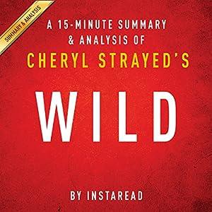 A 15-Minute Summary & Analysis of Cheryl Strayed's Wild Audiobook