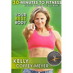 30 Minutes to Fitness: Your Best Body with Kelly Coffey Meyer