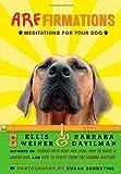 Arffirmations: Meditations for Your Dog (0312387040) by Weiner, Ellis