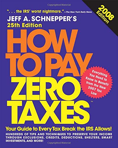 How to Pay Zero Taxes, 2008, by Jeff Schnepper