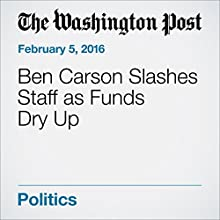 Ben Carson Slashes Staff as Funds Dry Up Other by Robert Costa Narrated by Sam Scholl