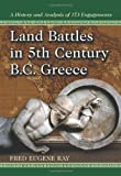 Land Battles in 5th Century BC Greece: A History and Analysis of 173 Engagements