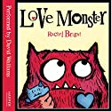Love Monster (       UNABRIDGED) by Rachel Bright Narrated by David Walliams