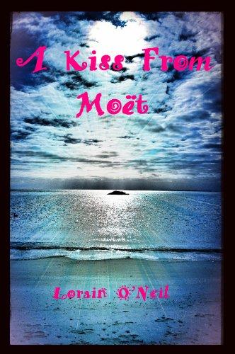 A Kiss From Moët by Lorain O'Neil