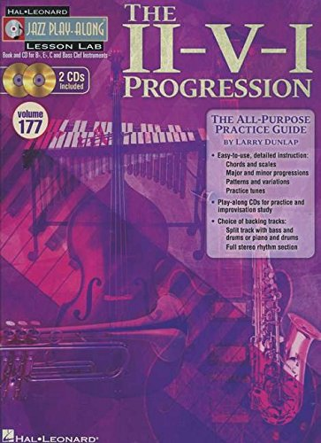 The II-V-I Progression: The All-Purpose Practice Guide for B flat, E flat, C and Bass Clef Instruments