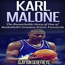 Karl Malone: The Remarkable Story of One of Basketball's Greatest Power Forwards (       UNABRIDGED) by Clayton Geoffreys Narrated by Scott Clem