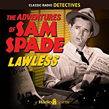 The Adventures of Sam Spade: Lawless  by Dashiell Hammett, William Spier Narrated by Howard Duff, Lurene Tuttle, Stephen Dunne