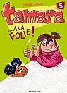 Tamara, Tome 5 : A la folie ! par Darasse