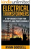 Electrical Transformers: A Top Graded Study for Students and Professionals (Electrical Engineering Book 2)