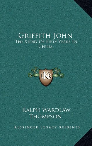 Griffith John: The Story of Fifty Years in China
