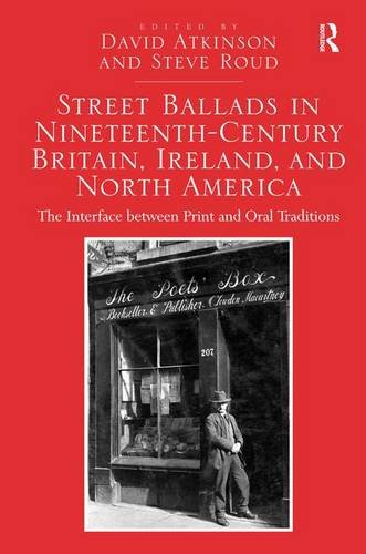 Street Ballads in Nineteenth-Century Britain, Ireland, and North America: The Interface between Print and Oral Tradition