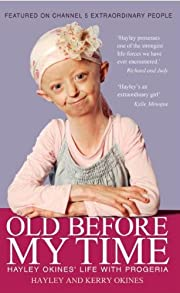 Old Before My Time: Hayley Okines' Life with Progeria by Hayley and Kerry Okines