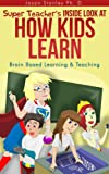 Super Teachers Inside Look at How Kids Learn: Brain Based Learning and Teaching (Super Teacher Series)