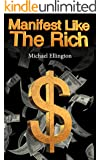 Manifest Like The Rich: Hack Reality With Simple Money Magic (English Edition)