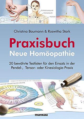 Praxisbuch Neue Homöopathie. 20 bewährte Testlisten für den Einsatz in der Pendel-, Tensor- oder Kinesiologie-Praxis
