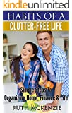 Habits Of A Clutter-Free Life: Simple Steps To Organizing Home, Finance & Life