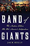 Band of Giants: The Amateur Soldiers Who Won Americas Independence