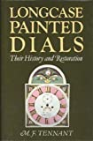 img - for Longcase Painted Dials: Their History and Restoration by M. F. Tennant (1995-01-03) book / textbook / text book