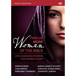 Twelve More Women of the Bible: A DVD Study: Life-Changing Stories for Women Today