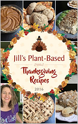 Jill's Plant-Based Thanksgiving Recipes 2016 by Jill McKeever