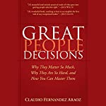 Great People Decisions: Why They Matter So Much, Why They are So Hard, and How You Can Master Them | Claudio Fernández-Aráoz