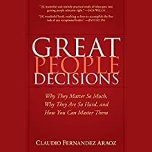 Great People Decisions: Why They Matter So Much, Why They are So Hard, and How You Can Master Them (       UNABRIDGED) by Claudio Fernández-Aráoz Narrated by Tom O'Toole