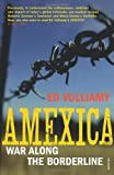 Ed Vulliamy Amexica: War Along the Borderline