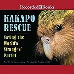 Kakapo Rescue: Saving the World's Strangest Parrot | Sy Montgomery