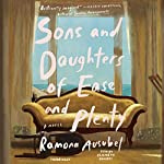 Sons and Daughters of Ease and Plenty   Ramona Ausubel