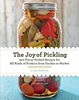 Joy of pickling : 300 flavor-packed recipes for all kinds of produce from garden or market