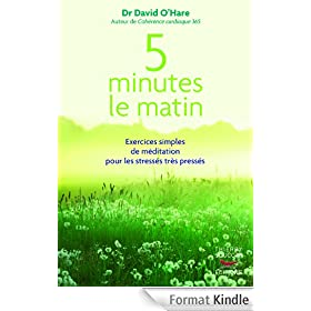 5 minutes le matin: Exercices simples de m�ditation pour les stress�s tr�s press�s