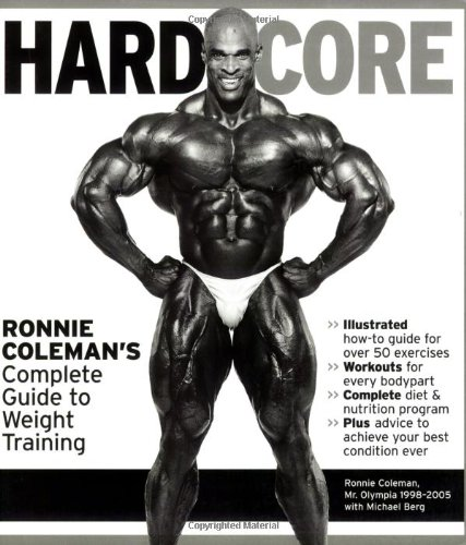Hardcore: Ronnie Coleman\'s Complete Guide to Weight Training