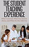 The Student Teaching Experience: What I Learned, What You Need to Know, and What No One Tells You