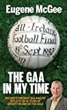 img - for The GAA in My Time: Ireland's Foremost Analyst Reflects on 50 Years of GAA Activity - on and off the Field by Eugene McGee (2014-10-16) book / textbook / text book