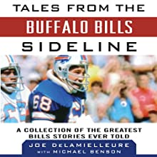 Tales from the Buffalo Bills Sideline: A Collection of the Greatest Bills Stories Ever Told (       UNABRIDGED) by Joe DeLamielleure, Michael Benson Narrated by Richard Allen