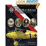 The Blue Max Airmen Volume 3: German Airmen Awarded the Pour le Mérite, Volume 3