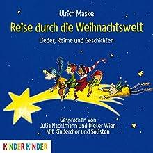 Reise durch die Weihnachtswelt: Lieder, Reime und Geschichten Hörbuch von Ulrich Maske, Michael Korth Gesprochen von: Julia Nachtmann, Dieter Wien