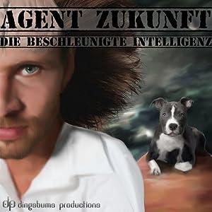 Die beschleunigte Intelligenz (Agent Zukunft 4) Hörspiel