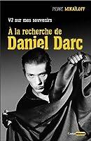 V2 sur mes souvenirs : A la recherche de Daniel Darc