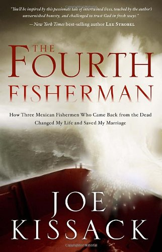 Book: The Fourth Fisherman - How Three Mexican Fishermen Who Came Back from the Dead Changed My Life and Saved My Marriage by Joe Kissack