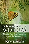 Shaman's Wisdom: Reclaim Your Lost Connection with the Universe