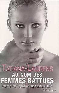 Au nom des femmes battues : Ma vie, mon calvaire, mon témoignage par Tatiana-Laurens Delarue