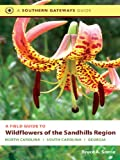 Field Guide to Wildflowers of the Sandhills Region: North Carolina, South Carolina, and Georgia